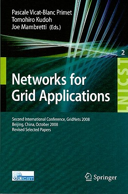 Networks for Grid Applications By Primet, Pascale Vicat-blanc (EDT)/ Kudoh, Tomohiro (EDT)/ Mambretti, Joe (EDT)